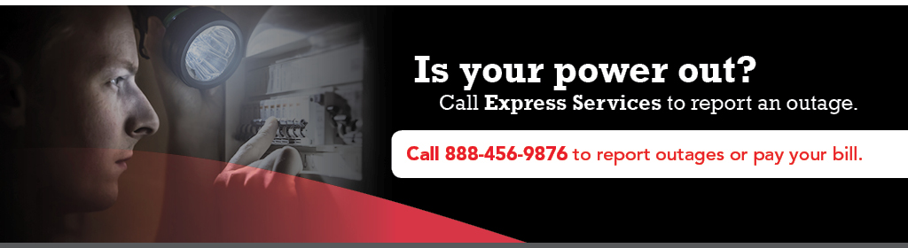 Call Express Services at 1-888-456-9876 to report an outage or pay your bill.