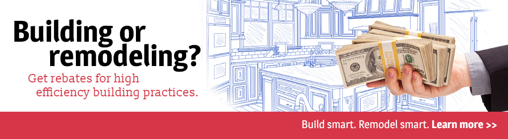 Get rebates for high efficiency building practices. Click to learn more.